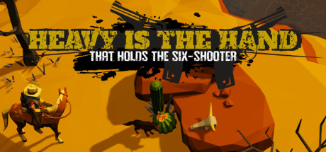 Heavy Is The Hand That Holds The Six-Shooter Free Download PC Game